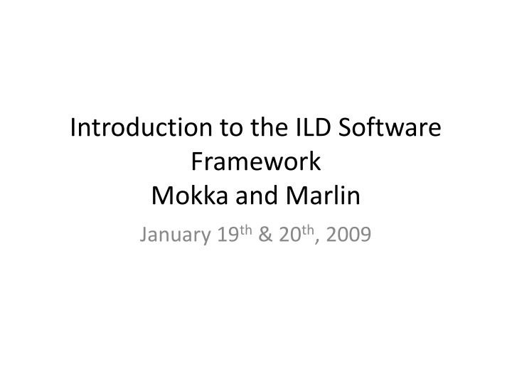introduction to the ild software framework mokka
