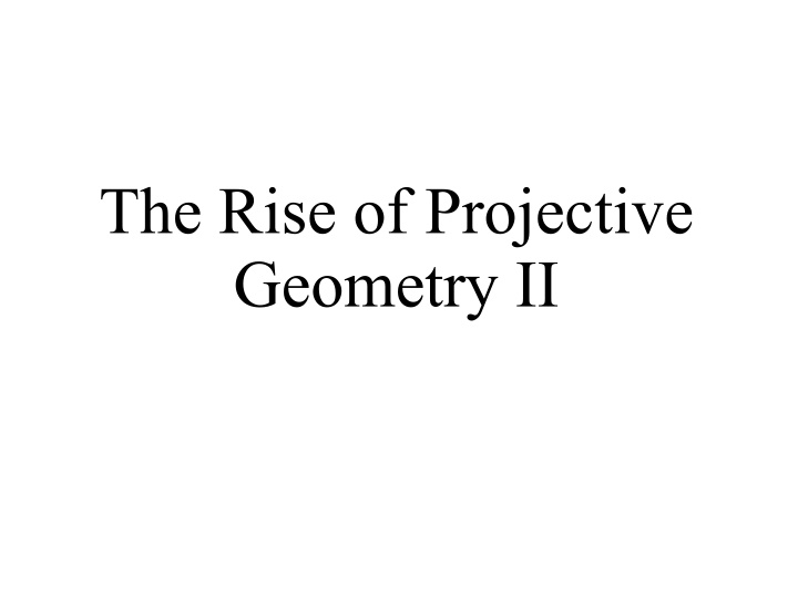 the rise of projective geometry ii